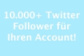 10.000+ Twitter Follower für Ihren Twitter-Account!
